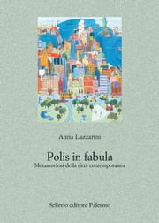 Polis in fabula - Metamorfosi della città contemporanea ebook by Kobo.Web.Store.Products.Fields.ContributorFieldViewModel