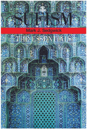 Sufism - The Essentials ebook by Mark J. Sedgwick