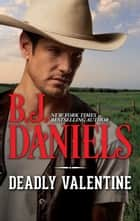 Deadly Valentine eBook by B.J. Daniels