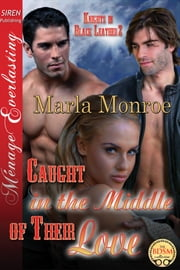 Caught in the Middle of Their Love ebook by Marla Monroe