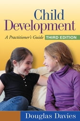 Child Development, Third Edition - A Practitioner's Guide ebook by Douglas Davies, MSW, PhD