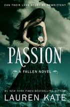Passion - Book 3 of the Fallen Series ebook by Lauren Kate
