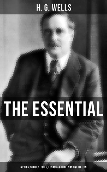 THE ESSENTIAL H. G. WELLS: Novels, Short Stories, Essays & Articles in One Edition 電子書 by H. G. Wells