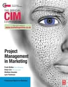 CIM Coursebook: Project Management in Marketing ebook by Elwyn Cox, Matthew Housden, Lynn Parkinson,...