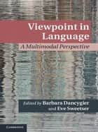 Viewpoint in Language - A Multimodal Perspective ebook by Eve Sweetser, Barbara Dancygier