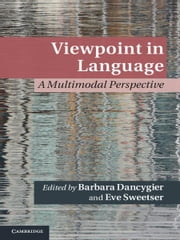 Viewpoint in Language - A Multimodal Perspective ebook by Eve Sweetser,Barbara Dancygier
