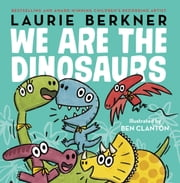 We Are the Dinosaurs - With Audio Recording ebook by Laurie Berkner, Ben Clanton, Laurie Berkner