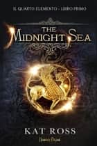 The Midnight Sea - Il Quarto Elemento - Libro I eBook by Kat Ross, Marco Garofalo