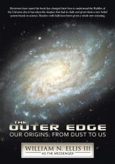 The Outer Edge - Our Origins: From Dust to Us ebook by William N. Ellis III as The Messenger