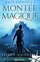 Montée Magique - Kate Daniels, T6 eBook by Ilona Andrews