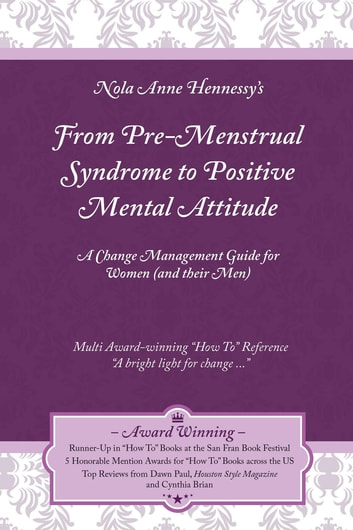 From Pre-Menstrual Syndrome (PMS) to Positive Mental Attitude (PMA) - A Change Management Guide for Women (and their Men) ebook by Nola Hennessy