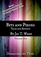 Bits and Pieces: Tales and Sonnets ebook by Jas T. Ward