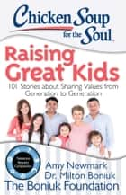 Chicken Soup for the Soul: Raising Great Kids ebook by Amy Newmark