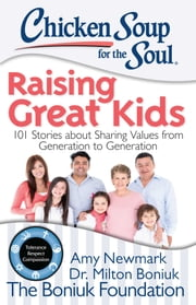 Chicken Soup for the Soul: Raising Great Kids - 101 Stories about Sharing Values from Generation to Generation ebook by Amy Newmark