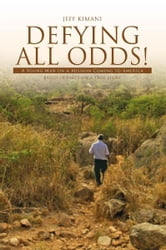 Defying All Odds! - A Young Man on a Mission Coming to America ebook by Jeff Kimani