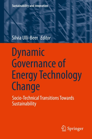 Dynamic Governance of Energy Technology Change - Socio-technical transitions towards sustainability ebook by