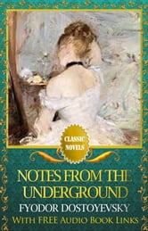 NOTES FROM THE UNDERGROUND Classic Novels: New Illustrated [Free Audiobook Links] ebook by FYODOR DOSTOYEVSKY