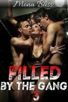 Filled by the Gang Book 3 - Hot Menage Gangbang Erotica - Filled by the Gang, #3 ebook by Mona Bliss