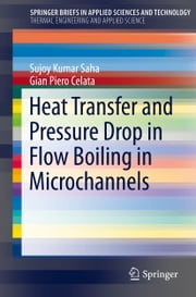 Heat Transfer and Pressure Drop in Flow Boiling in Microchannels ebook by Sujoy Kumar Saha,Gian Piero Celata