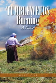 Tumbleweeds Burning A Novel - An Epic Family Saga of Grit and Courage Across Two Continents ebook by Milt Ost