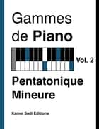 Gammes de Piano Vol. 2 - Pentatonique Mineure eBook by Kamel Sadi