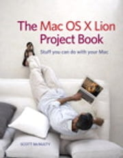 The Mac OS X Lion Project Book ebook by Scott McNulty
