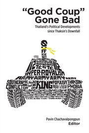 """Good Coup"" Gone Bad - Thailand's Political Developments since Thaksin's Downfall ebook by Pavin Chachavalpongpun"