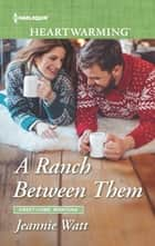 A Ranch Between Them - A Clean Romance ebook by Jeannie Watt