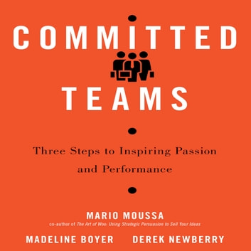 Committed Teams - Three Steps to Inspiring Passion and Performance audiobook by Madeline Boyer,Mario Moussa,Derek Newberry