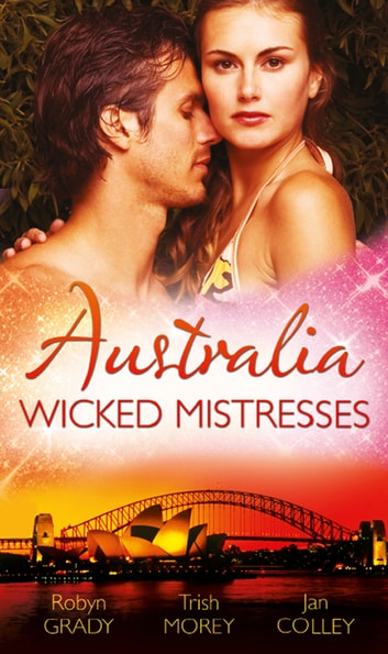 Australia: Wicked Mistresses: Fired Waitress, Hired Mistress / His Mistress for a Million / Friday Night Mistress 電子書 by Robyn Grady,Trish Morey,Jan Colley