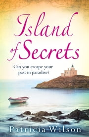 Island of Secrets - Escape to paradise with this compelling summer treat! ebook by Patricia Wilson