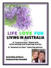 Life Love Fun Living in Australia: Part 2 ebook by Bev Dowdell,Graham Dowdell