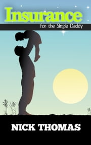 Insurance For The Single Daddy ebook by Nick Thomas