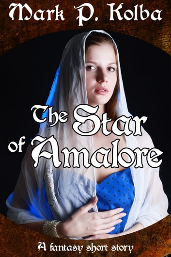 The Star of Amalore ebook by Mark P. Kolba