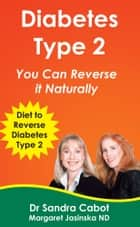 Diabetes Type 2: You Can Reverse it Naturally ebook by Sandra Cabot MD