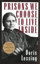 Prisons We Choose to Live Inside ebook by Doris Lessing