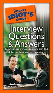 The Pocket Idiot's Guide to Interview Questions And Answers ebook by Sharon McDonnell