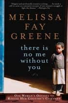 There is No Me Without You - One Woman's Odyssey to Rescue Africa's Children e-kirjat by Melissa Fay Greene