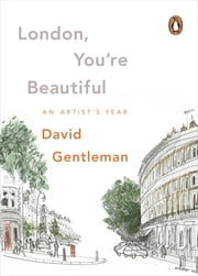 London, You're Beautiful - An Artist's Year ebook by David Gentleman