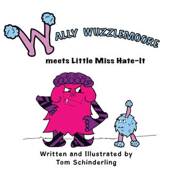 Wally Wuzzlemoore Meets Little Miss Hate-It ebook by Tom Schinderling
