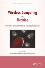 Wireless Computing in Medicine - From Nano to Cloud with Ethical and Legal Implications ebook by Mary Mehrnoosh Eshaghian-Wilner