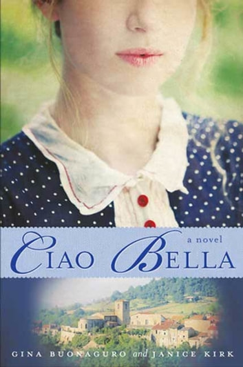 Ciao Bella - A Novel ebook by Gina Buonaguro,Janice Kirk