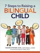 7 Steps to Raising a Bilingual Child ebook by Naomi Steiner, M.D., Susan L. Hayes,...