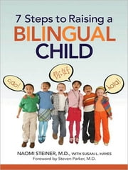7 Steps to Raising a Bilingual Child ebook by Naomi Steiner, M.D.,Susan L. Hayes,Stephen Parker, M.D.