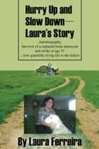Hurry Up and Slow Down -- Laura's Story ebook by Laura Ferreira
