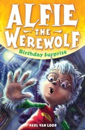Alfie the Werewolf: 1: Birthday Surprise ebook by Paul van Loon