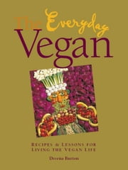 The Everyday Vegan - Recipes & Lessons for Living the Vegan Life ebook by Dreena Burton