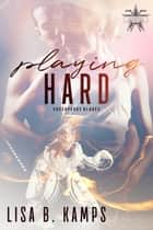 Playing Hard - The Chesapeake Blades, #3 eBook by Lisa B. Kamps