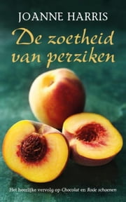 De zoetheid van perziken ebook by Joanne Harris