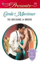 To Become a Bride ebook by Carole Mortimer